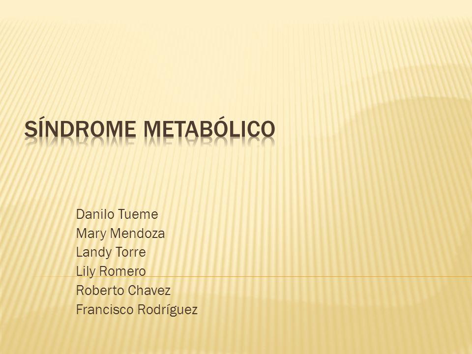Síndrome Metabólico Danilo Tueme Mary Mendoza Landy Torre Lily Romero