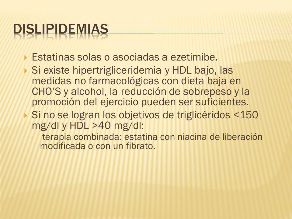 Dislipidemias Estatinas solas o asociadas a ezetimibe.