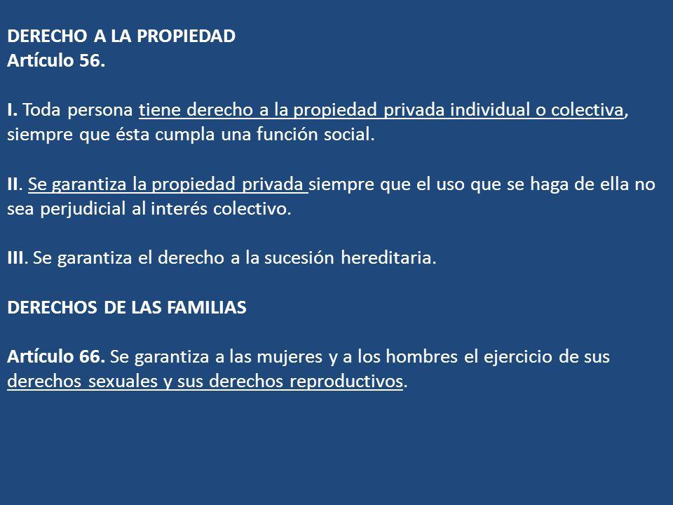 DERECHO A LA PROPIEDAD Artículo 56. I