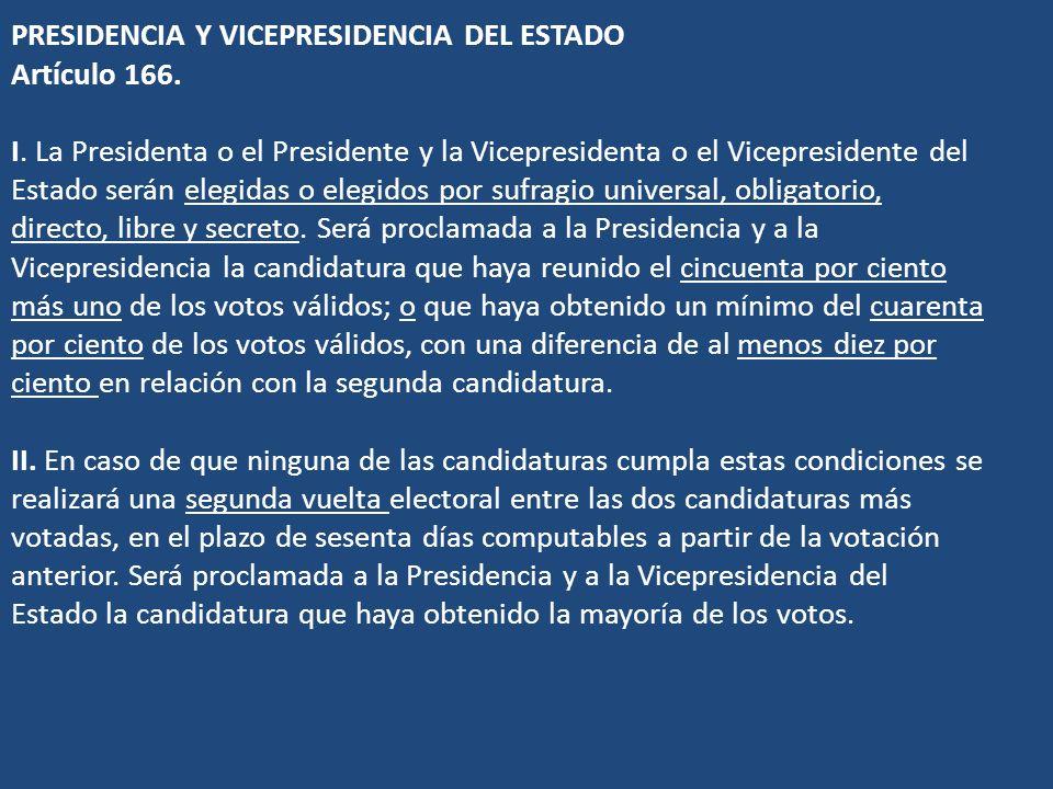 PRESIDENCIA Y VICEPRESIDENCIA DEL ESTADO Artículo 166. I