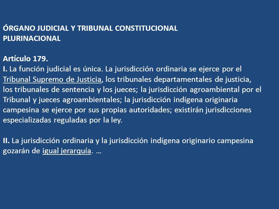ÓRGANO JUDICIAL Y TRIBUNAL CONSTITUCIONAL PLURINACIONAL Artículo 179.