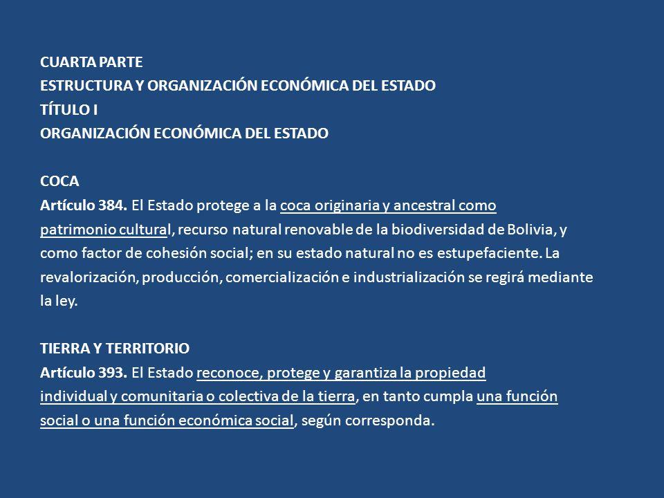 CUARTA PARTE ESTRUCTURA Y ORGANIZACIÓN ECONÓMICA DEL ESTADO TÍTULO I ORGANIZACIÓN ECONÓMICA DEL ESTADO COCA Artículo 384.