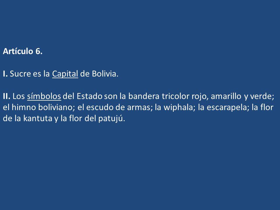 Artículo 6. I. Sucre es la Capital de Bolivia. II