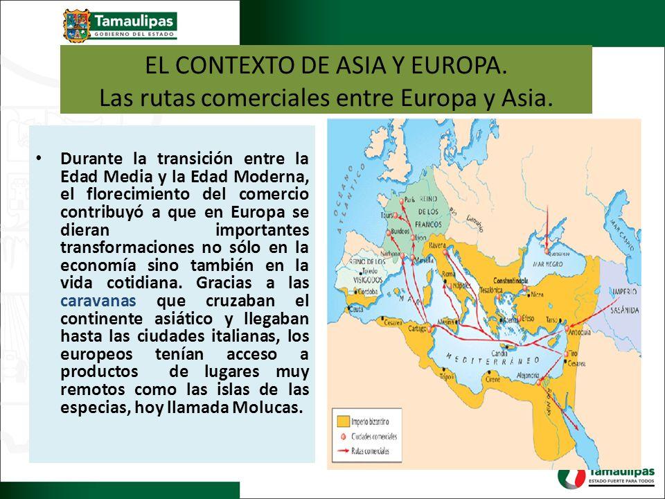 EL CONTEXTO DE ASIA Y EUROPA. Las rutas comerciales entre Europa y Asia.