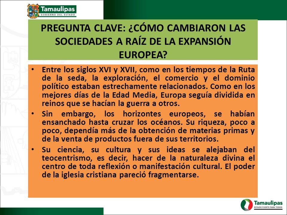 PREGUNTA CLAVE: ¿CÓMO CAMBIARON LAS SOCIEDADES A RAÍZ DE LA EXPANSIÓN EUROPEA