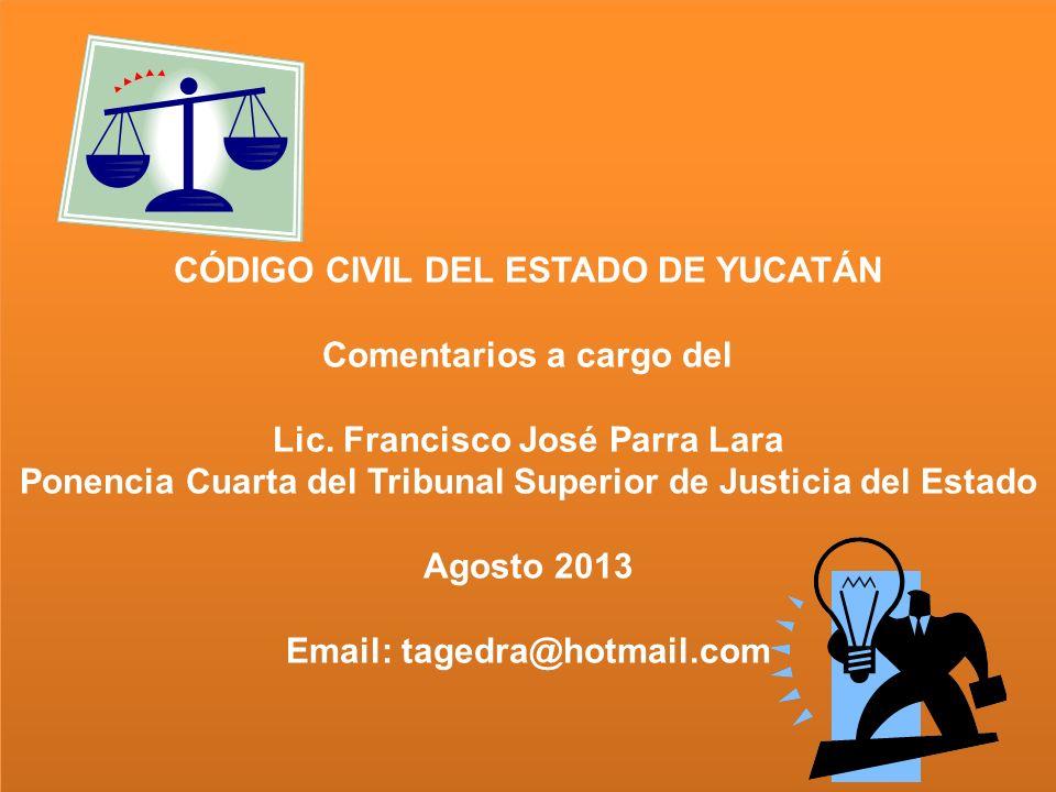 CÓDIGO CIVIL DEL ESTADO DE YUCATÁN Comentarios a cargo del Lic