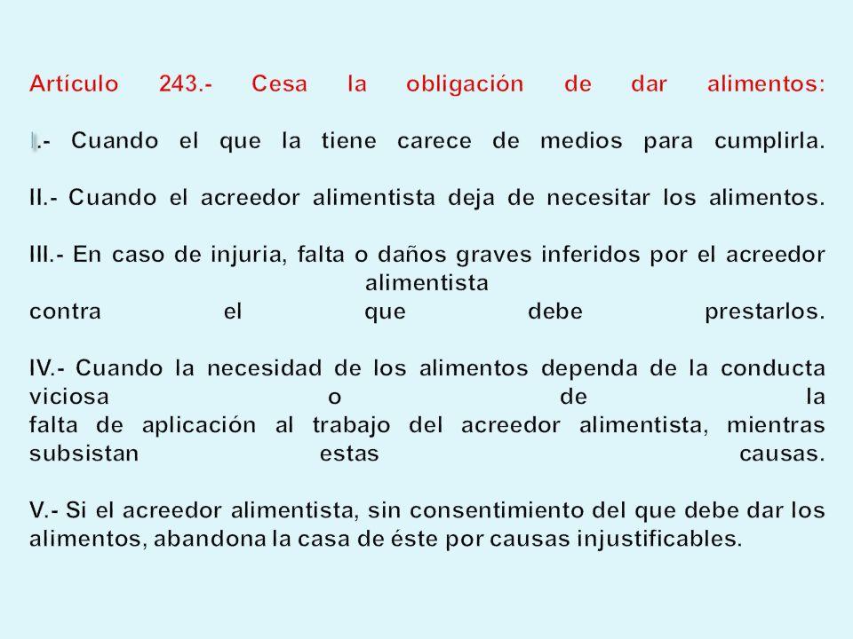 Artículo 243. - Cesa la obligación de dar alimentos: I