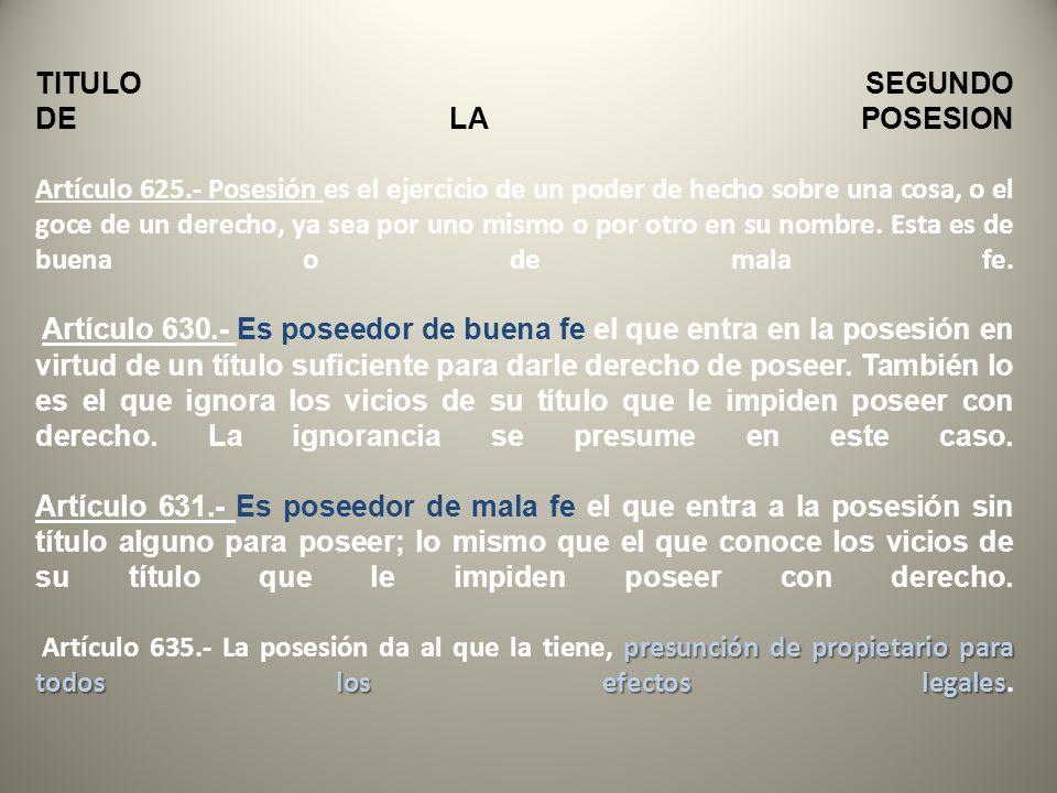 TITULO SEGUNDO DE LA POSESION Artículo 625