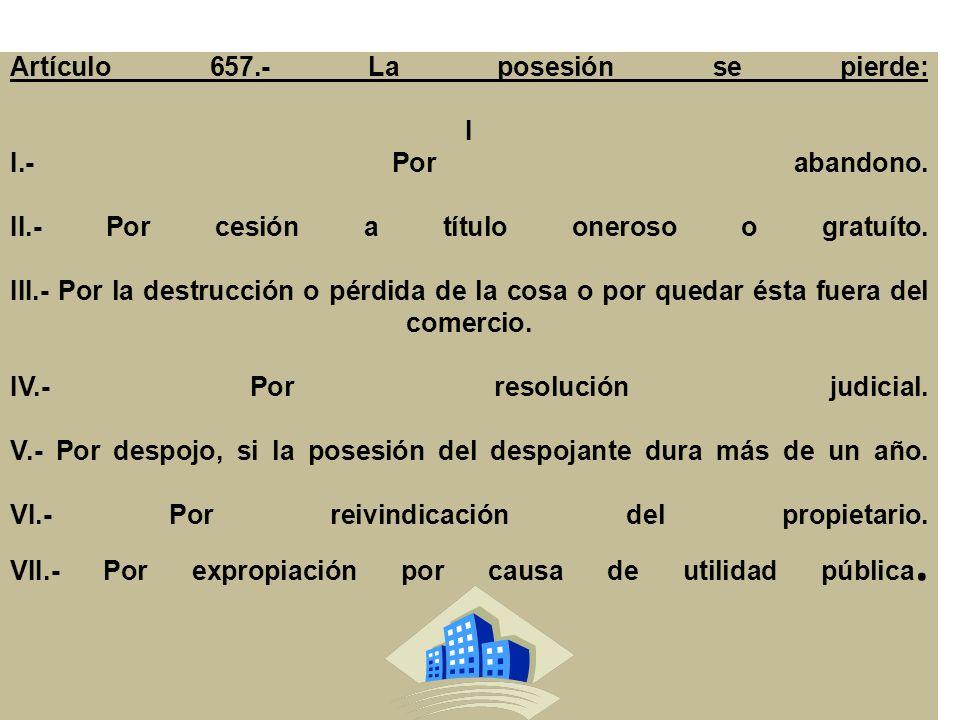 Artículo 657. - La posesión se pierde: I I. - Por abandono. II