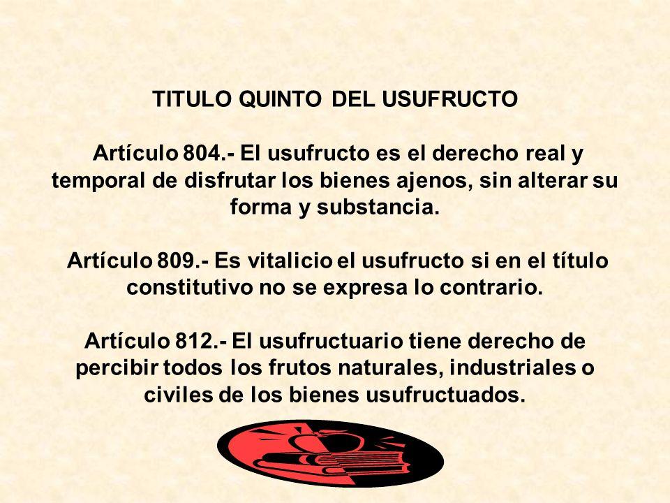 TITULO QUINTO DEL USUFRUCTO Artículo 804