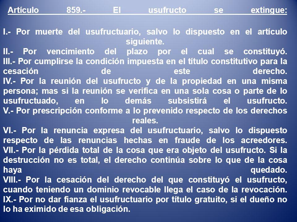 Artículo 859. - El usufructo se extingue: I