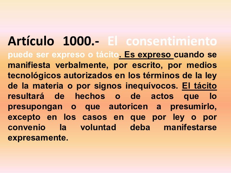 Artículo 1000. - El consentimiento puede ser expreso o tácito