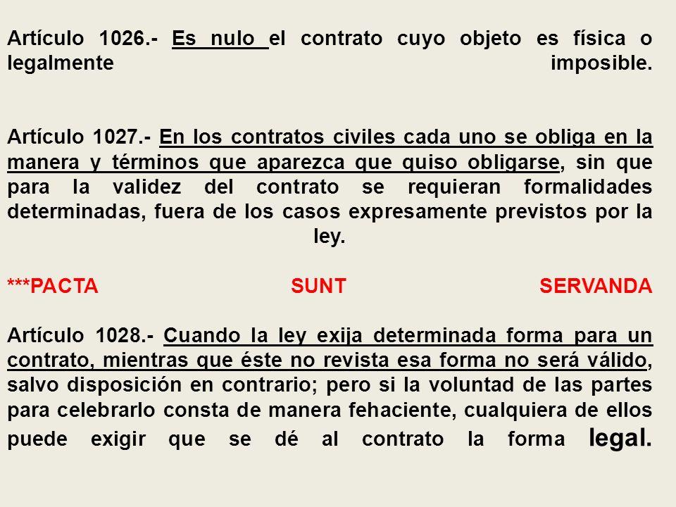 Artículo 1026.- Es nulo el contrato cuyo objeto es física o legalmente imposible.