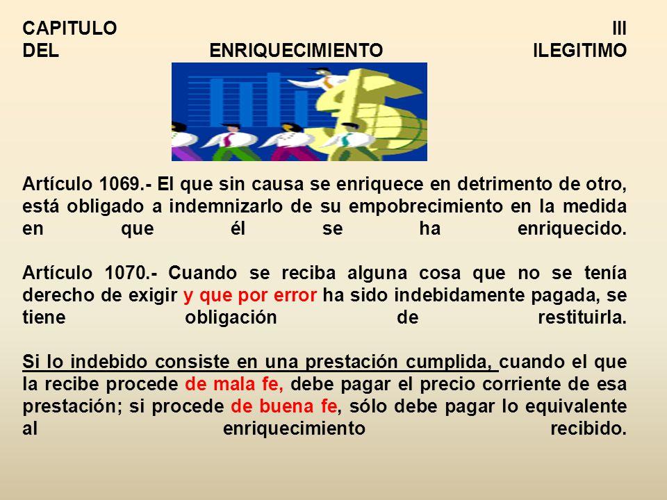 CAPITULO III DEL ENRIQUECIMIENTO ILEGITIMO Artículo 1069
