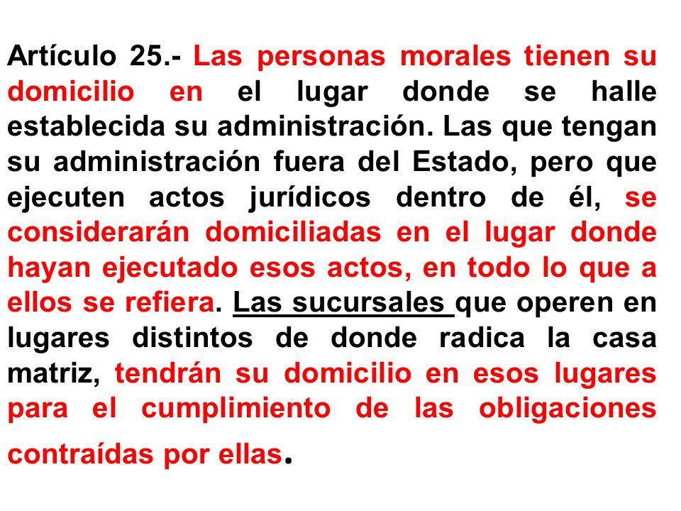 Artículo 25.- Las personas morales tienen su domicilio en el lugar donde se halle establecida su administración.