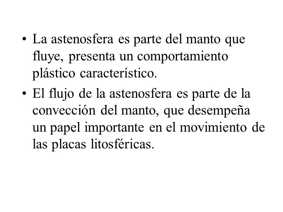 La astenosfera es parte del manto que fluye, presenta un comportamiento plástico característico.