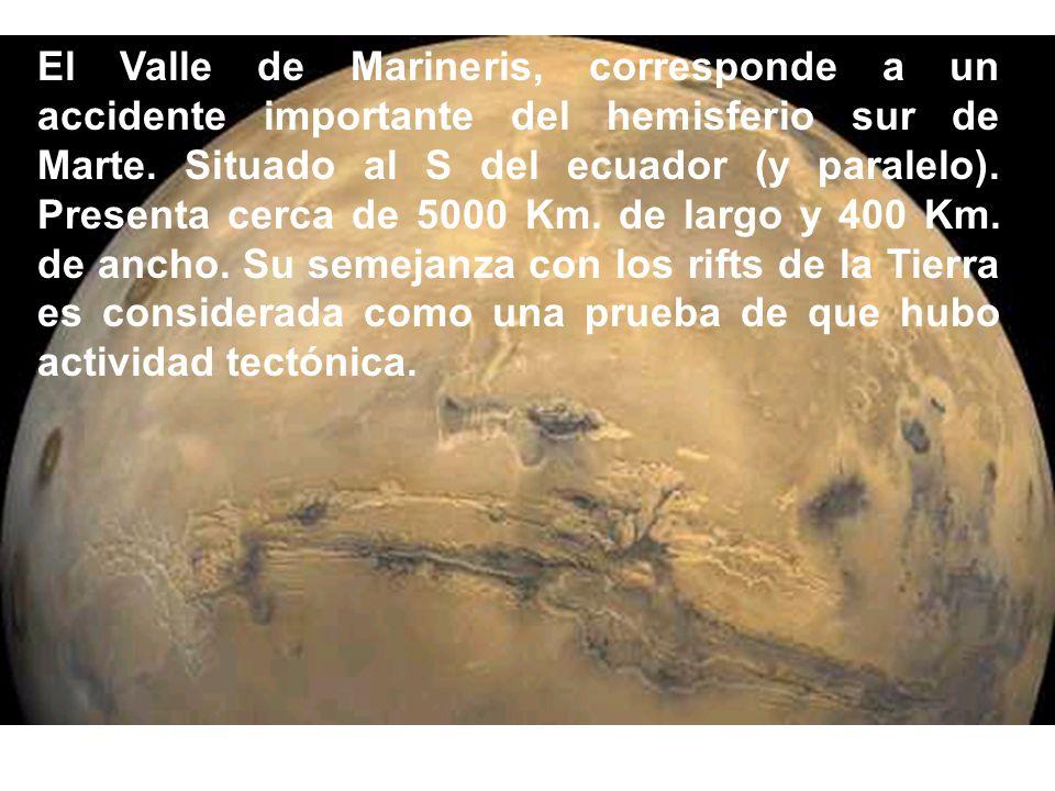 El Valle de Marineris, corresponde a un accidente importante del hemisferio sur de Marte. Situado al S del ecuador (y paralelo). Presenta cerca de 5000 Km. de largo y 400 Km. de ancho. Su semejanza con los rifts de la Tierra es considerada como una prueba de que hubo actividad tectónica.