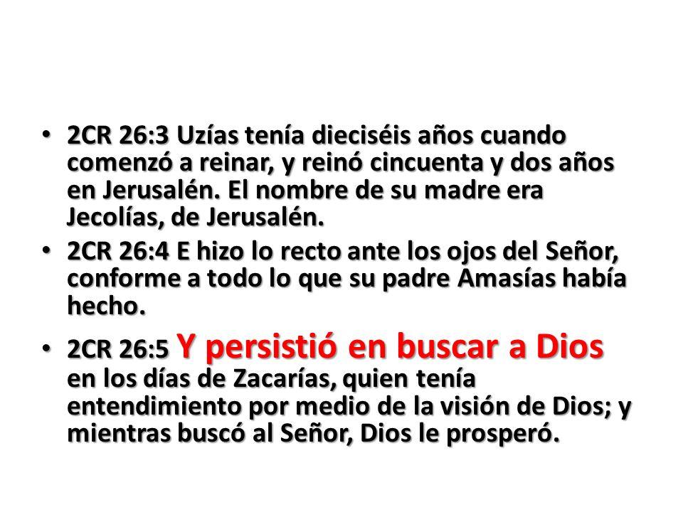 2CR 26:3 Uzías tenía dieciséis años cuando comenzó a reinar, y reinó cincuenta y dos años en Jerusalén. El nombre de su madre era Jecolías, de Jerusalén.