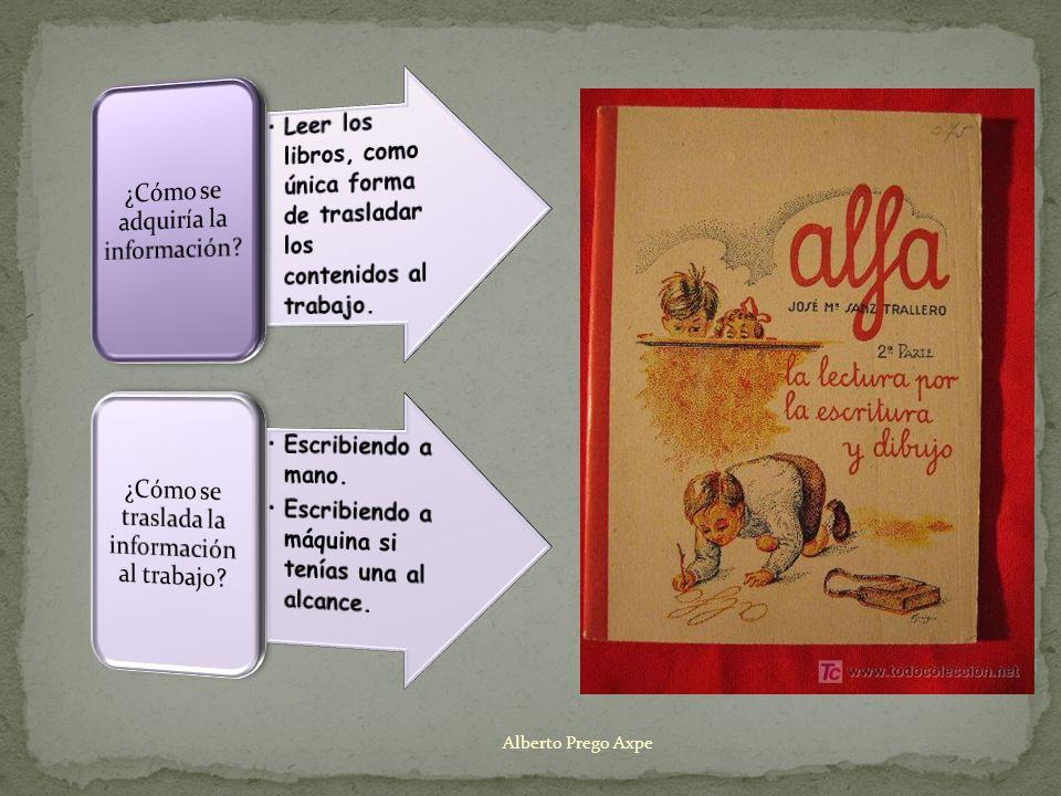 Alberto Prego Axpe ¿Cómo se adquiría la información
