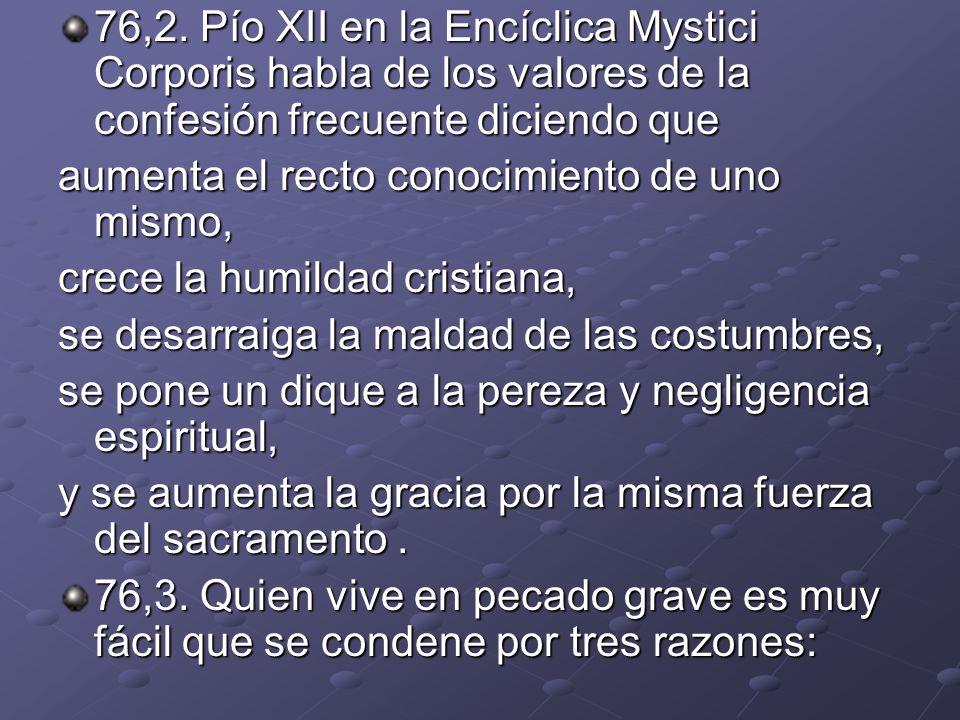 76,2. Pío XII en la Encíclica Mystici Corporis habla de los valores de la confesión frecuente diciendo que