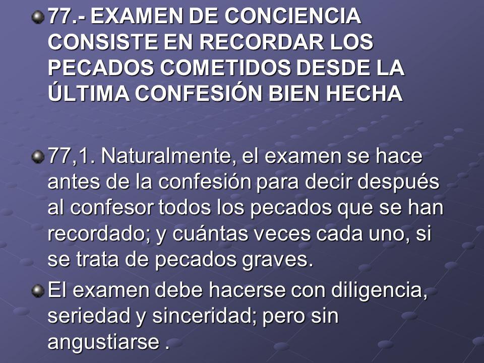 77.- EXAMEN DE CONCIENCIA CONSISTE EN RECORDAR LOS PECADOS COMETIDOS DESDE LA ÚLTIMA CONFESIÓN BIEN HECHA