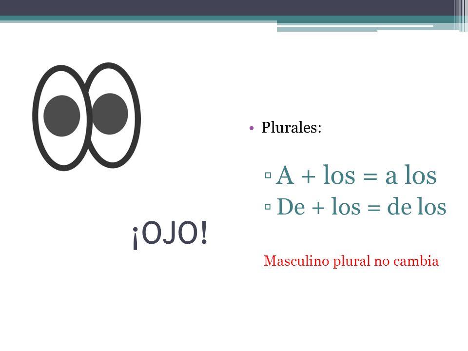 ¡OJO! A + los = a los De + los = de los Plurales: