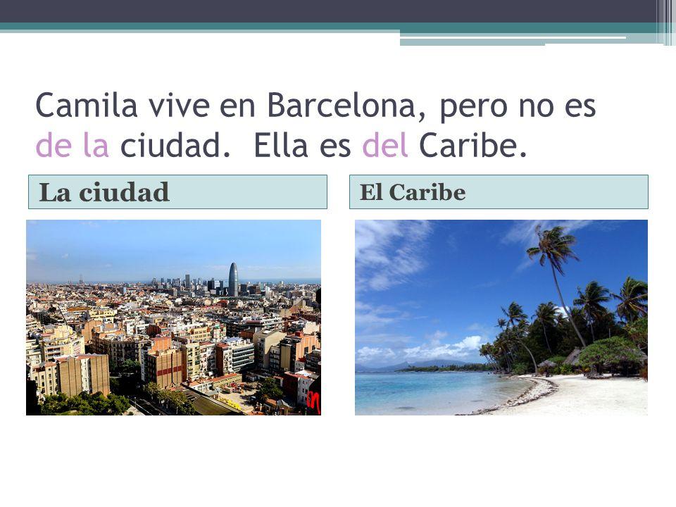 Camila vive en Barcelona, pero no es de la ciudad. Ella es del Caribe.