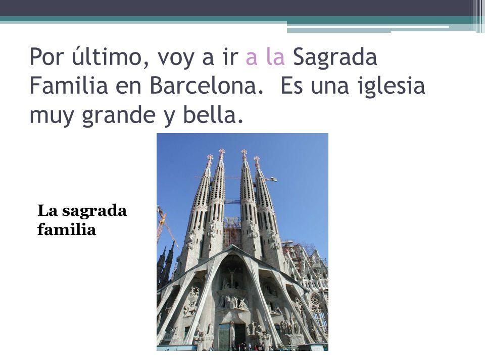 Por último, voy a ir a la Sagrada Familia en Barcelona