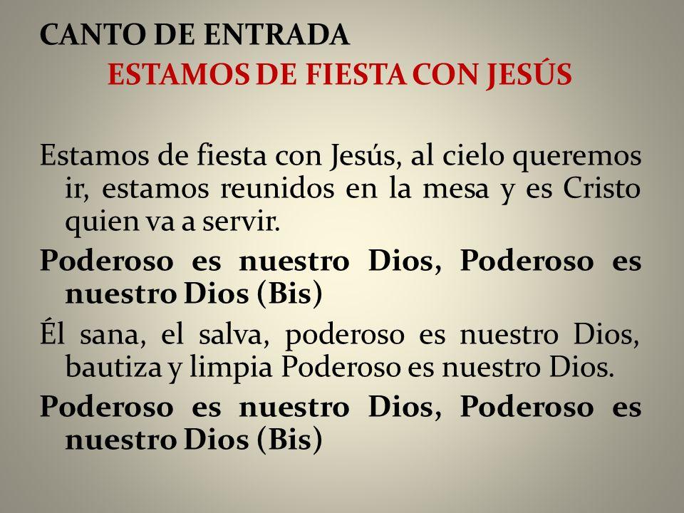 CANTO DE ENTRADA ESTAMOS DE FIESTA CON JESÚS Estamos de fiesta con Jesús, al cielo queremos ir, estamos reunidos en la mesa y es Cristo quien va a servir.