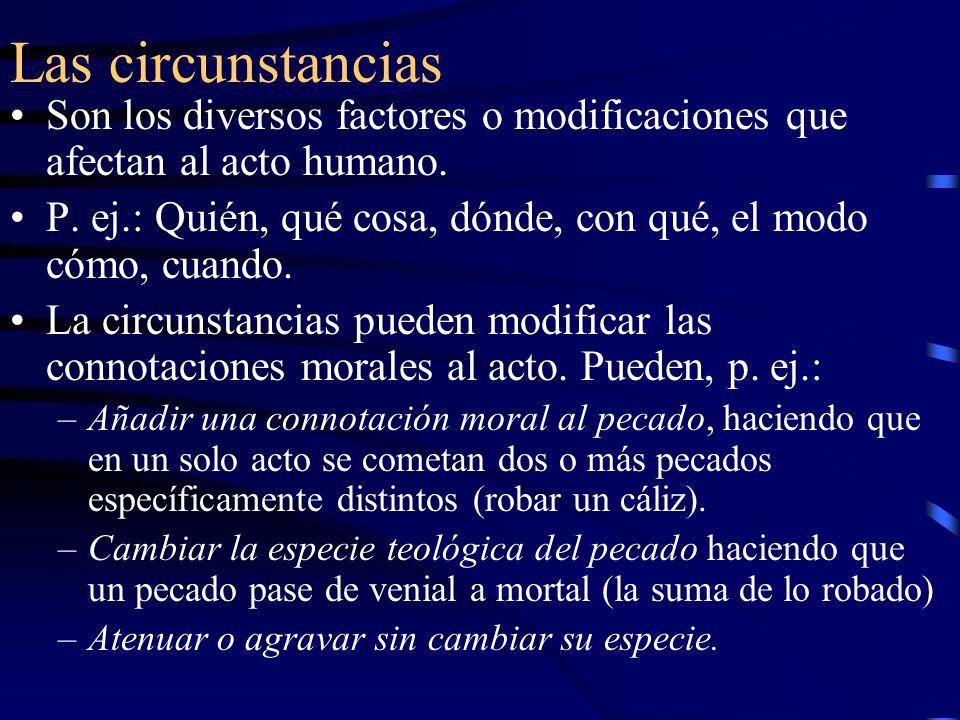 Las circunstancias Son los diversos factores o modificaciones que afectan al acto humano.