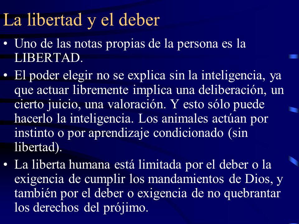 La libertad y el deber Uno de las notas propias de la persona es la LIBERTAD.