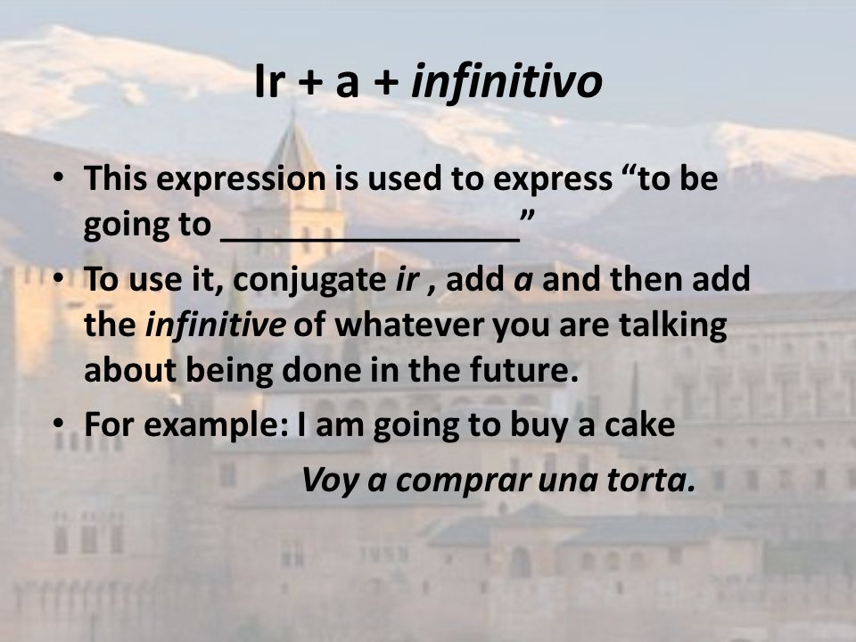 Ir + a + infinitivoThis expression is used to express to be going to ________________