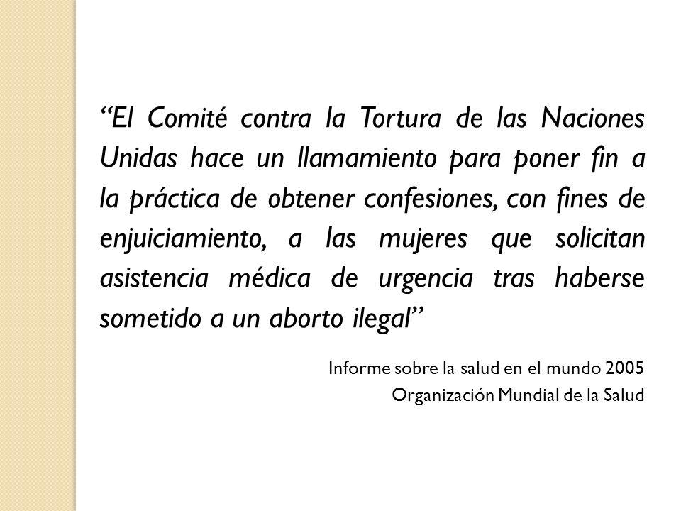 El Comité contra la Tortura de las Naciones Unidas hace un llamamiento para poner fin a la práctica de obtener confesiones, con fines de enjuiciamiento, a las mujeres que solicitan asistencia médica de urgencia tras haberse sometido a un aborto ilegal
