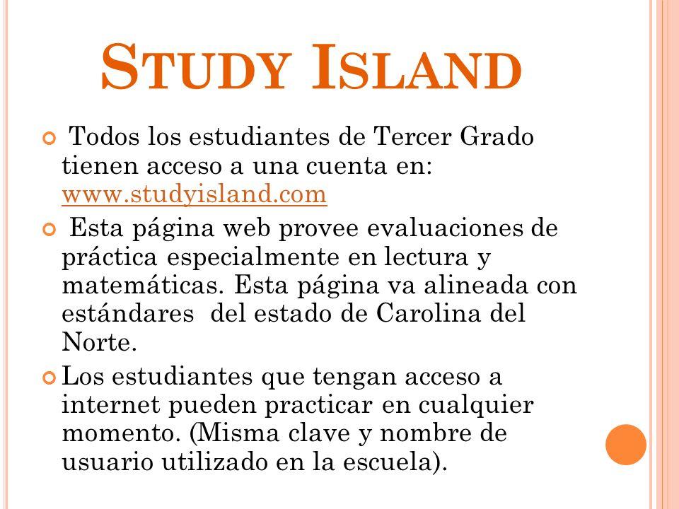 Study Island Todos los estudiantes de Tercer Grado tienen acceso a una cuenta en: www.studyisland.com.