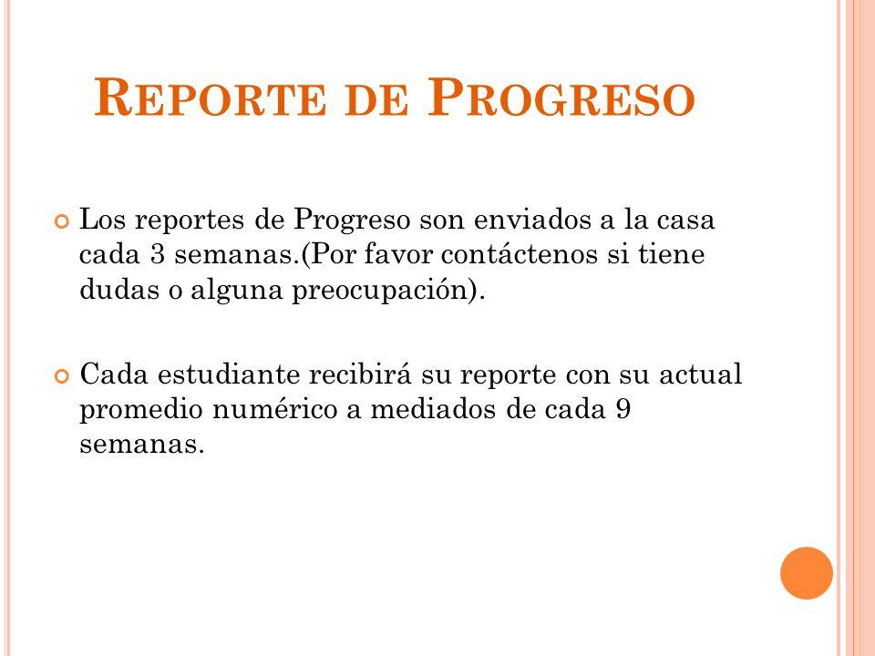 Reporte de Progreso Los reportes de Progreso son enviados a la casa cada 3 semanas.(Por favor contáctenos si tiene dudas o alguna preocupación).