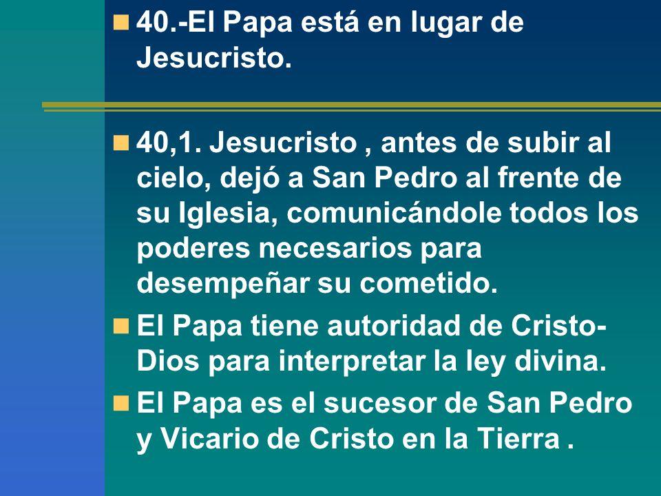 40.-El Papa está en lugar de Jesucristo.