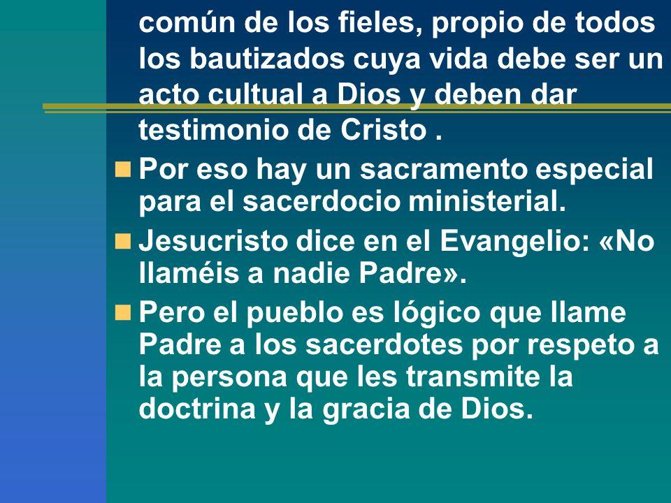 común de los fieles, propio de todos los bautizados cuya vida debe ser un acto cultual a Dios y deben dar testimonio de Cristo .