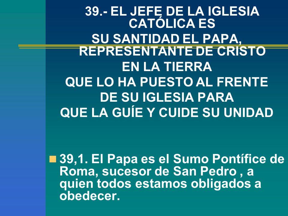 39.- EL JEFE DE LA IGLESIA CATÓLICA ES
