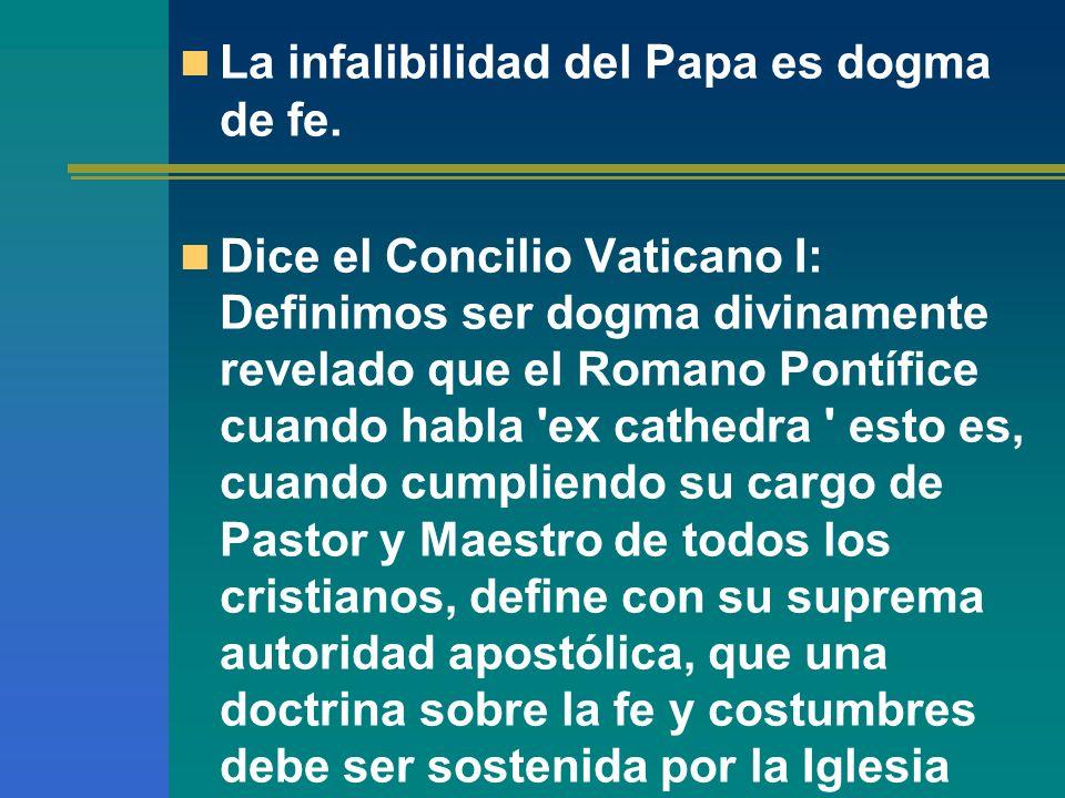 La infalibilidad del Papa es dogma de fe.