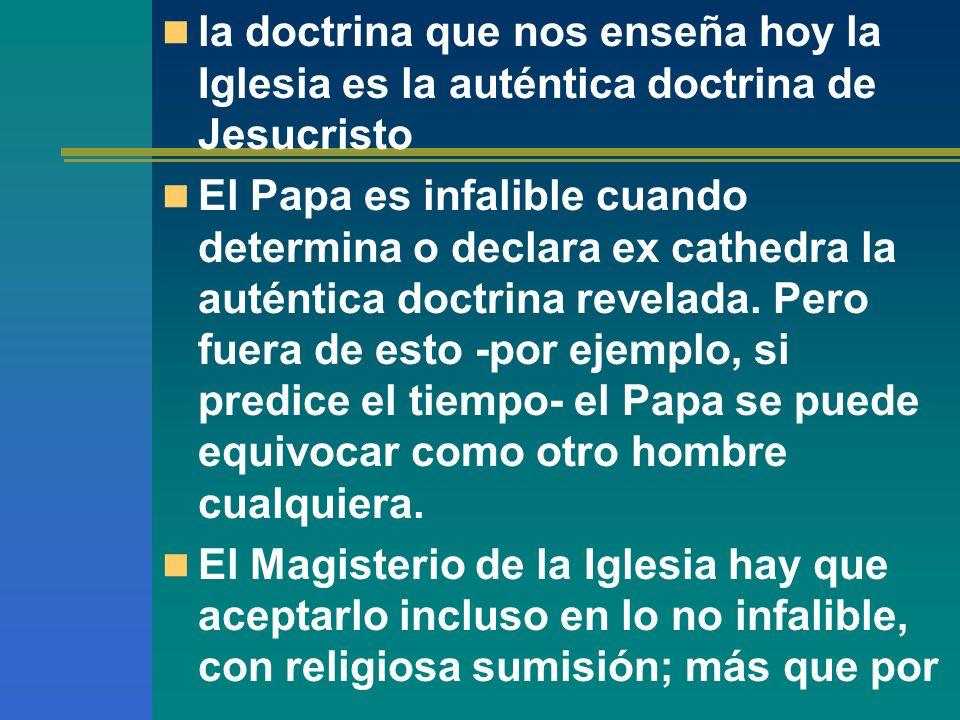 la doctrina que nos enseña hoy la Iglesia es la auténtica doctrina de Jesucristo