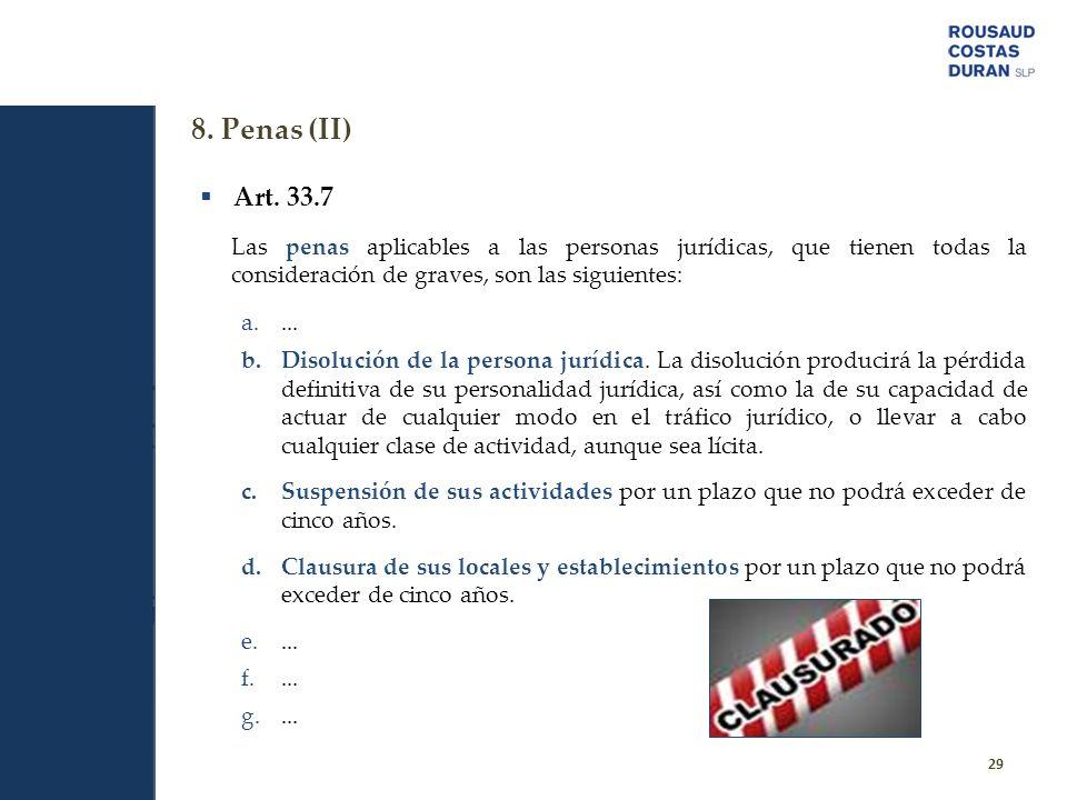 8. Penas (II) Art. 33.7. Las penas aplicables a las personas jurídicas, que tienen todas la consideración de graves, son las siguientes: