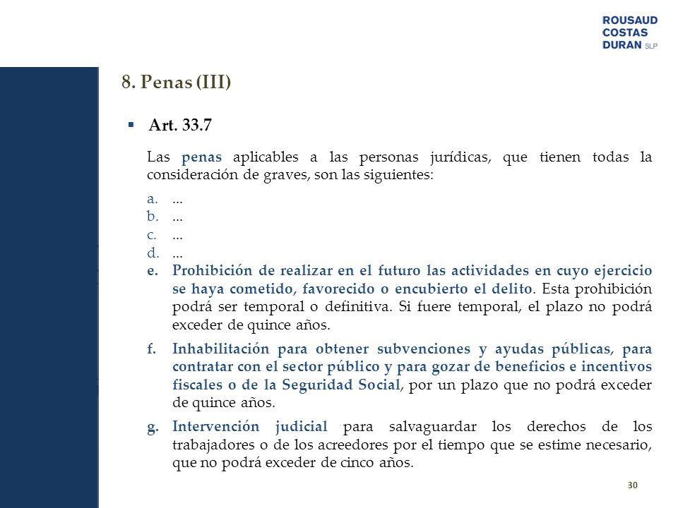 8. Penas (III) Art. 33.7. Las penas aplicables a las personas jurídicas, que tienen todas la consideración de graves, son las siguientes: