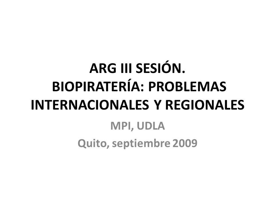 ARG III SESIÓN. BIOPIRATERÍA: PROBLEMAS INTERNACIONALES Y REGIONALES
