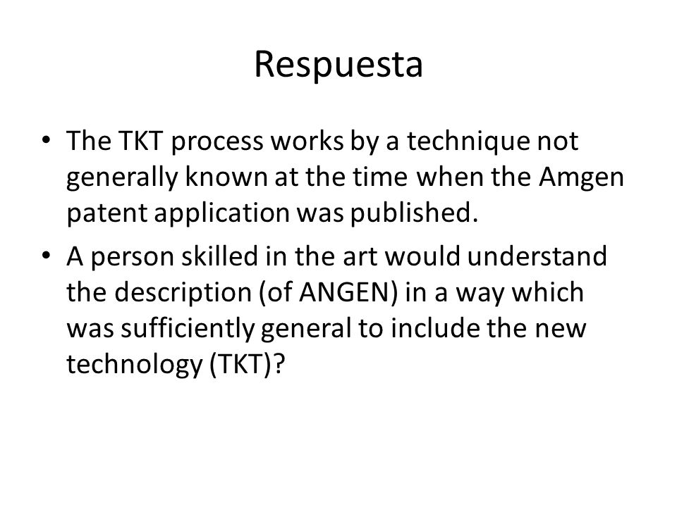 Respuesta The TKT process works by a technique not generally known at the time when the Amgen patent application was published.