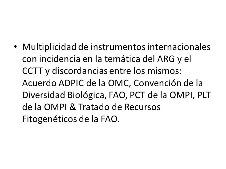 Multiplicidad de instrumentos internacionales con incidencia en la temática del ARG y el CCTT y discordancias entre los mismos: Acuerdo ADPIC de la OMC, Convención de la Diversidad Biológica, FAO, PCT de la OMPI, PLT de la OMPI & Tratado de Recursos Fitogenéticos de la FAO.