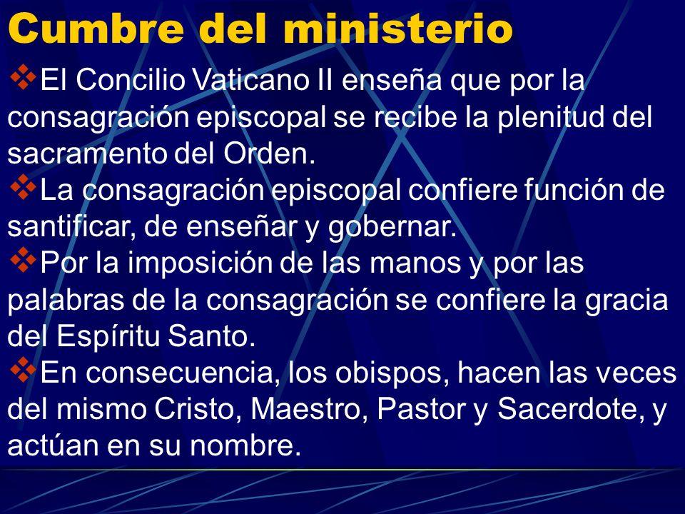 Cumbre del ministerio El Concilio Vaticano II enseña que por la consagración episcopal se recibe la plenitud del sacramento del Orden.