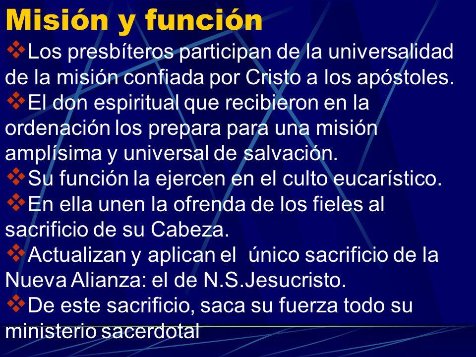 Misión y funciónLos presbíteros participan de la universalidad de la misión confiada por Cristo a los apóstoles.
