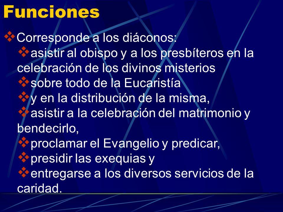 Funciones Corresponde a los diáconos: