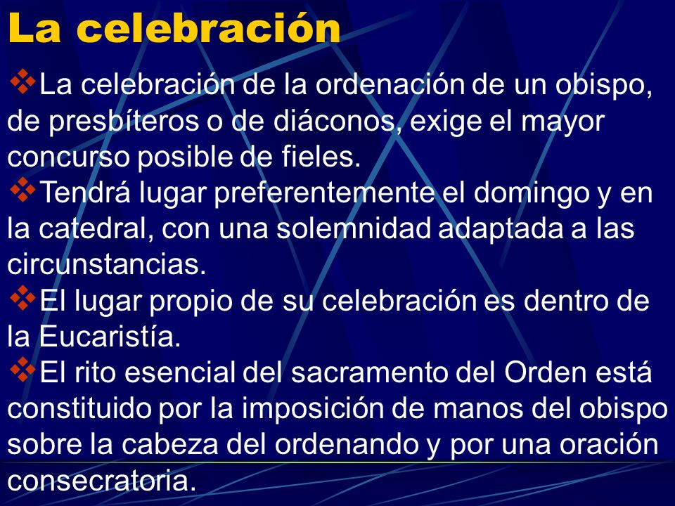 La celebraciónLa celebración de la ordenación de un obispo, de presbíteros o de diáconos, exige el mayor concurso posible de fieles.