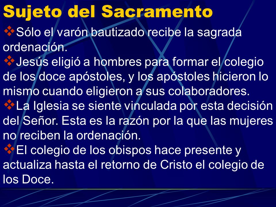Sujeto del SacramentoSólo el varón bautizado recibe la sagrada ordenación.